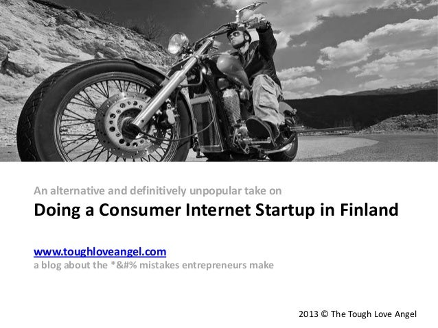 An alternative and definitively unpopular take on Doing a Consumer Internet Startup in Finland www.toughloveangel.com a bl...