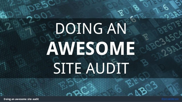 Doing an awesome site audit @jonoalderson DOING AN AWESOME SITE AUDIT