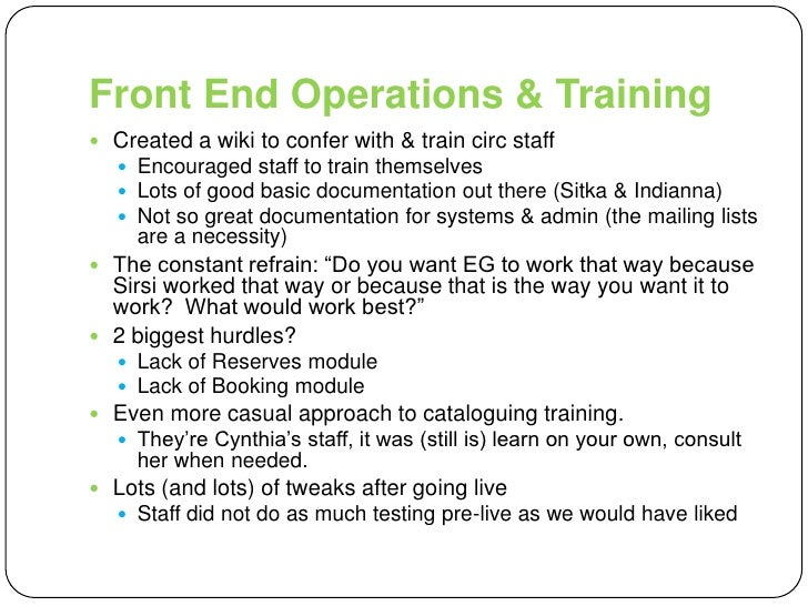 Front End Operations & Training<br />Created a wiki to confer with & train circ staff<br />Encouraged staff to train thems...