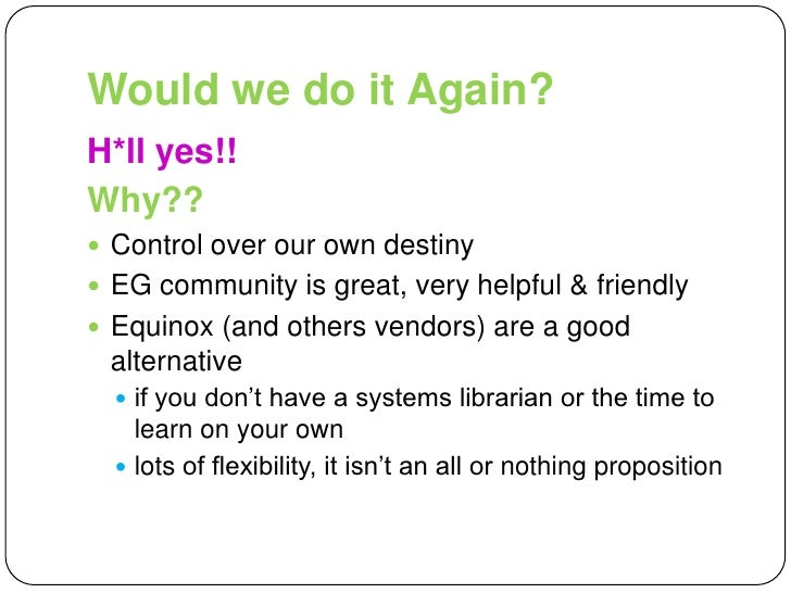 Would we do it Again?<br />H*ll yes!!<br />Why??<br />Control over our own destiny<br />EG community is great, very helpfu...