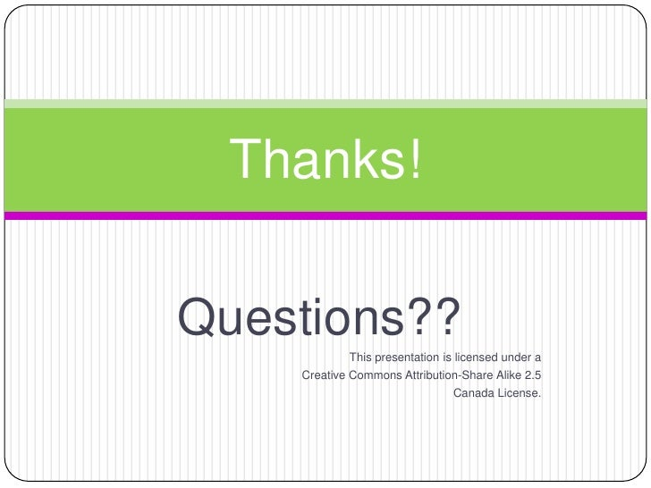 Questions??<br />This presentation is licensed under a <br />Creative Commons Attribution-Share Alike 2.5 <br />Canada Lic...