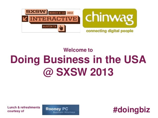 Welcome to Doing Business in the USA       @ SXSW 2013Lunch & refreshmentscourtesy of                         #doingbiz
