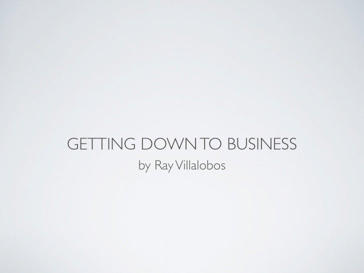 GETTING DOWN TO BUSINESS       by Ray Villalobos