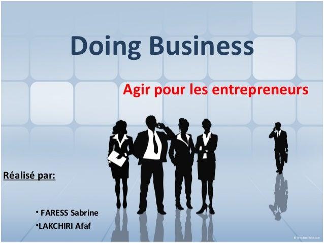 Doing Business                          Agir pour les entrepreneursRéalisé par:       • FARESS Sabrine       •LAKCHIRI Afaf