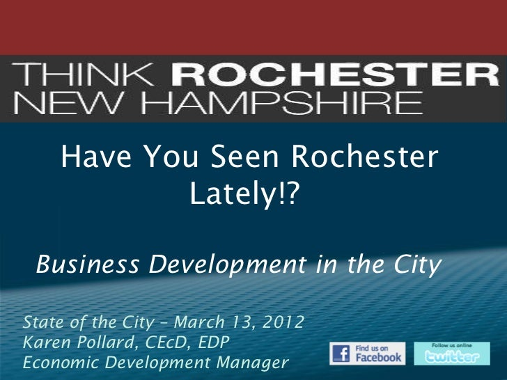 Have You Seen Rochester           Lately!? Business Development in the CityState of the City – March 13, 2012Karen Pollard...