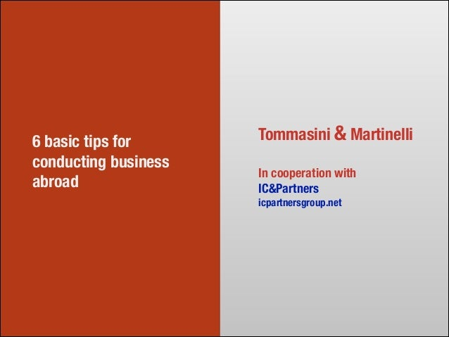 6 basic tips for conducting business abroad  Tommasini & Martinelli !  In cooperation with IC&Partners icpartnersgroup.net