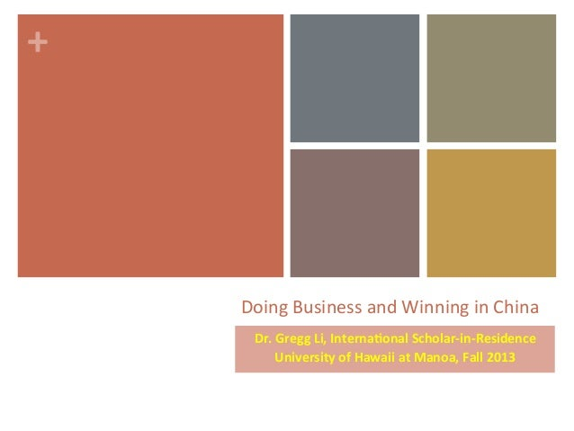 +	     Doing	   Business	   and	   Winning	   in	   China	    Dr.	   Gregg	   Li,	   Interna0onal	   Scholar-­‐in-­‐Reside...