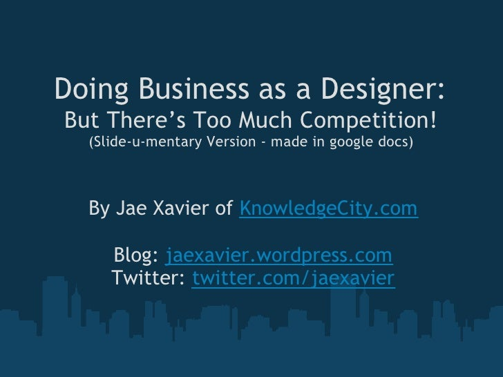 Doing Business as a Designer: But There's Too Much Competition!   (Slide-u-mentary Version - made in google docs)      By ...