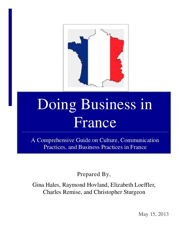 Doing Business inFranceA Comprehensive Guide on Culture, CommunicationPractices, and Business Practices in FrancePrepared ...