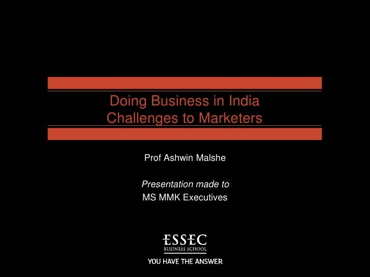 Doing Business in IndiaChallenges to Marketers<br />Prof Ashwin Malshe<br />Presentation made to<br />MS MMK Executives<br />