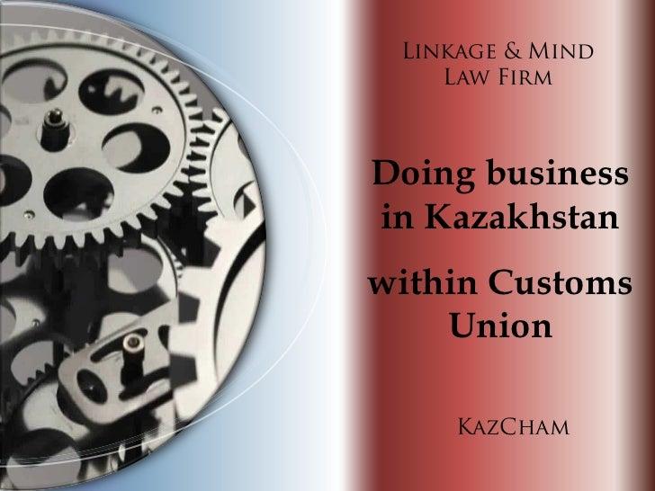 Linkage & Mind    Law FirmDoing businessin Kazakhstanwithin Customs    Union     KazCham
