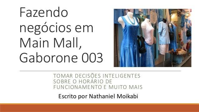 Fazendo negócios em Main Mall, Gaborone 003 TOMAR DECISÕES INTELIGENTES SOBRE O HORÁRIO DE FUNCIONAMENTO E MUITO MAIS Escr...