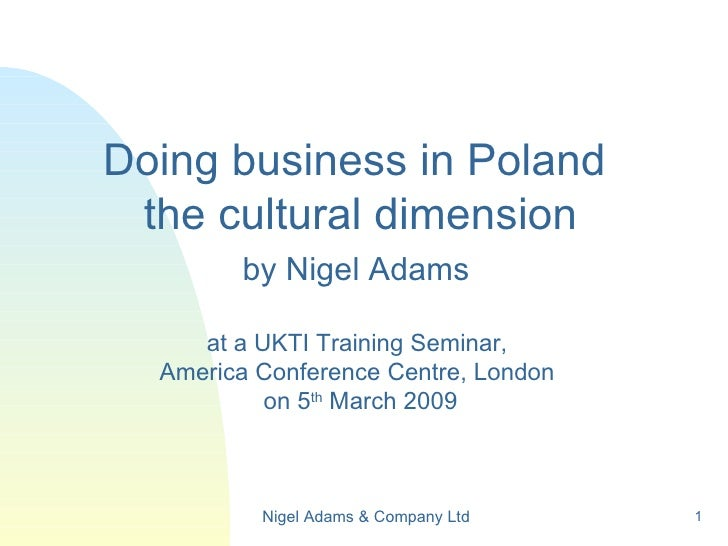 <ul><li>Doing business in Poland  the cultural dimension </li></ul><ul><li>by Nigel Adams  </li></ul><ul><li>at a UKTI Tra...