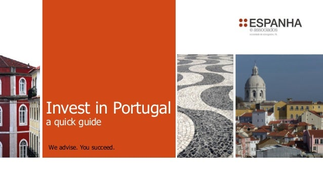 Invest in Portugal a quick guide We advise. You succeed.