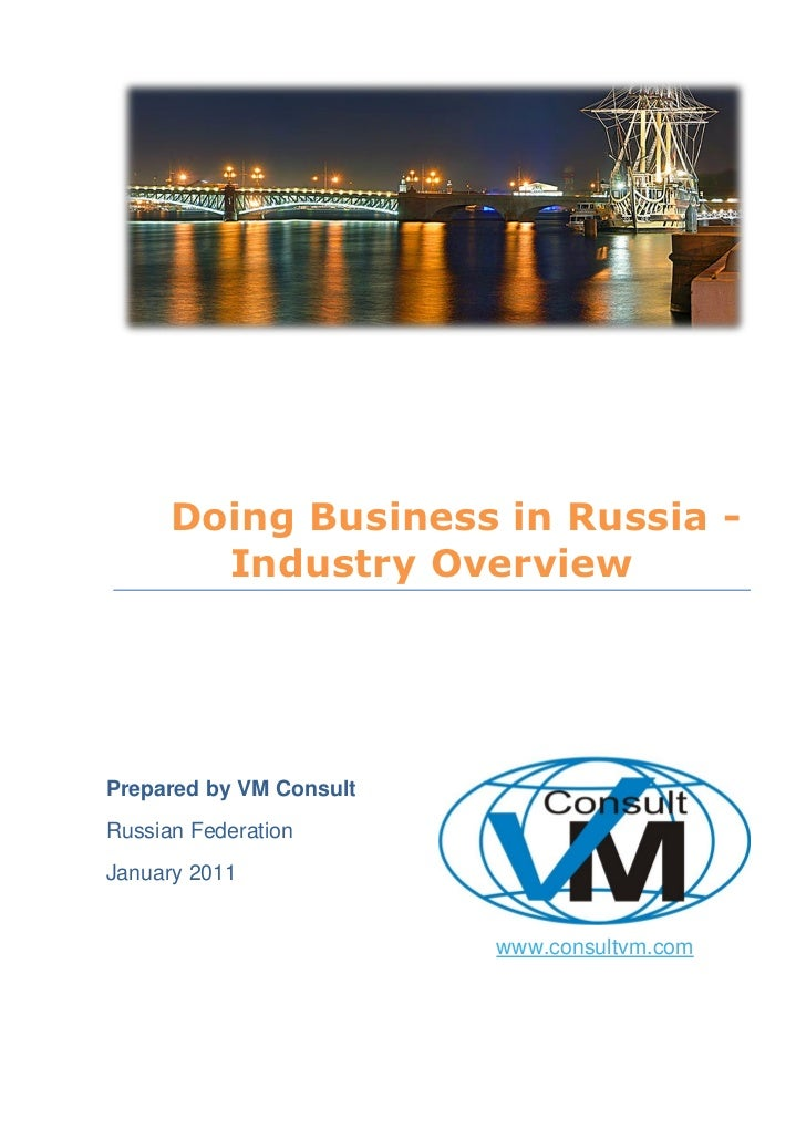1       Doing Business in Russia -         Industry OverviewPrepared by VM ConsultRussian FederationJanuary 2011          ...