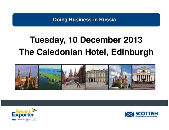 Doing Business in Russia  Tuesday, 10 December 2013 The Caledonian Hotel, Edinburgh