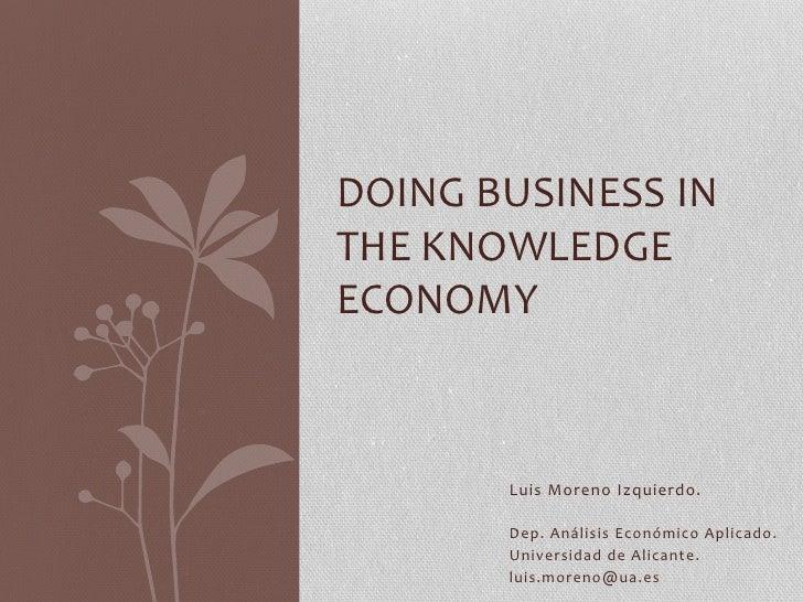 DOING BUSINESS IN THE KNOWLEDGE ECONOMY            Luis Moreno Izquierdo.                        Dep....