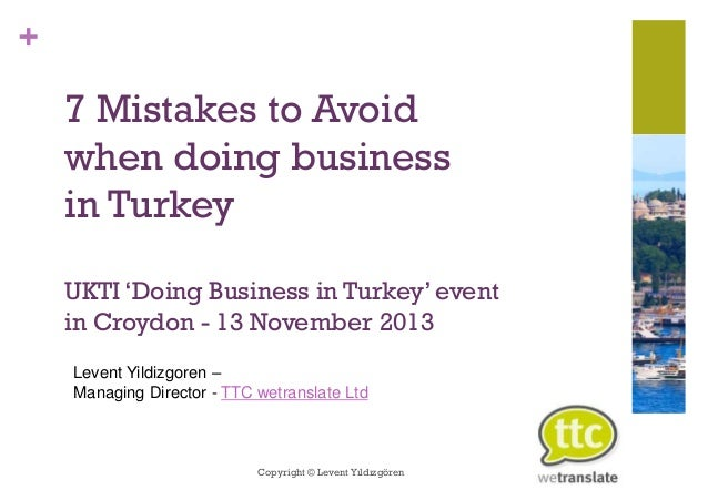 +  7 Mistakes to Avoid when doing business in Turkey UKTI 'Doing Business in Turkey' event in Croydon - 13 November 2013 L...