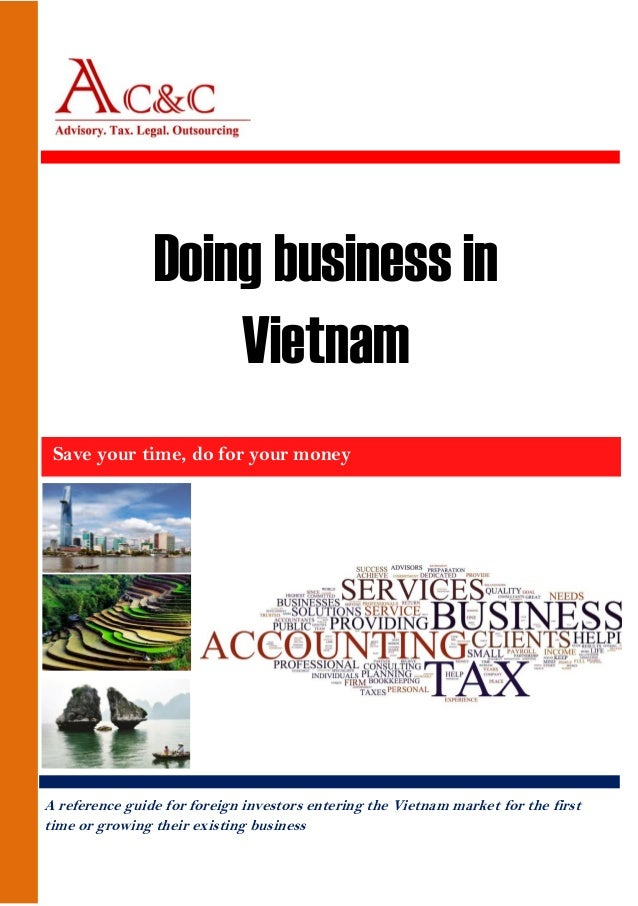 A reference guide for foreign investors entering the Vietnam market for the first time or growing their existing business ...