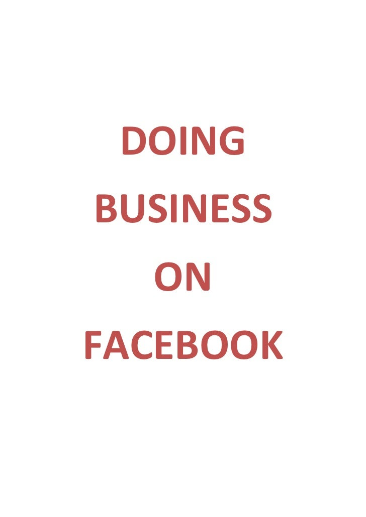 DOING<br />BUSINESS<br />ON<br />FACEBOOK<br />Contents<br /><ul><li>Introduction………………………………………………………………………………….3