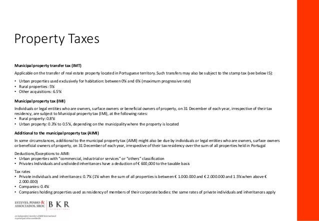 Municipal property transfer tax (IMT) Applicable on the transfer of real estate property located in Portuguese territory. ...