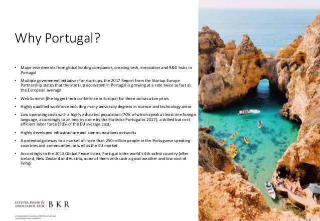 Why Portugal? • Major investments from global leading companies, creating tech, innovation and R&D hubs in Portugal • Mult...