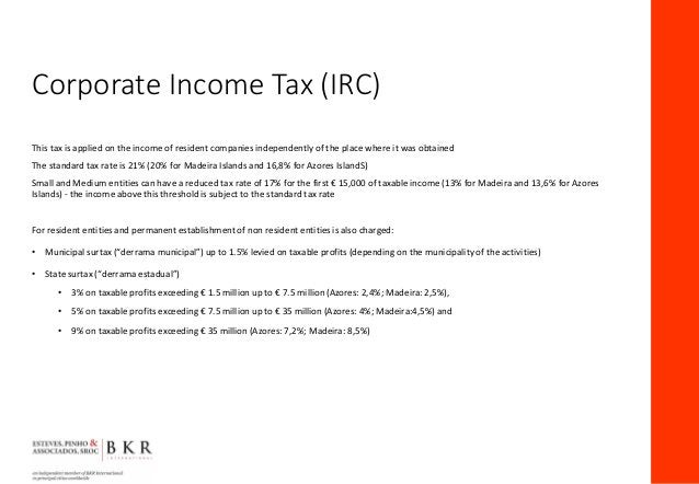 Corporate Income Tax (IRC) This tax is applied on the income of resident companies independently of the place where it was...