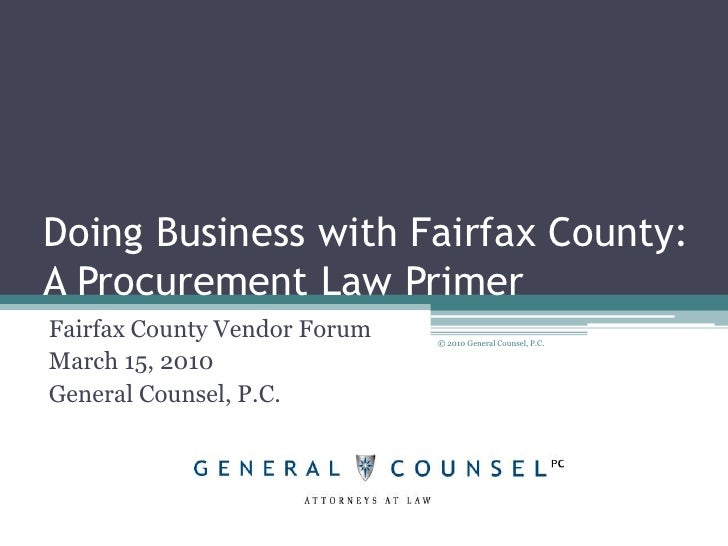 Doing Business with Fairfax County: A Procurement Law Primer<br />Fairfax County Vendor Forum<br />March 15, 2010<br />Gen...