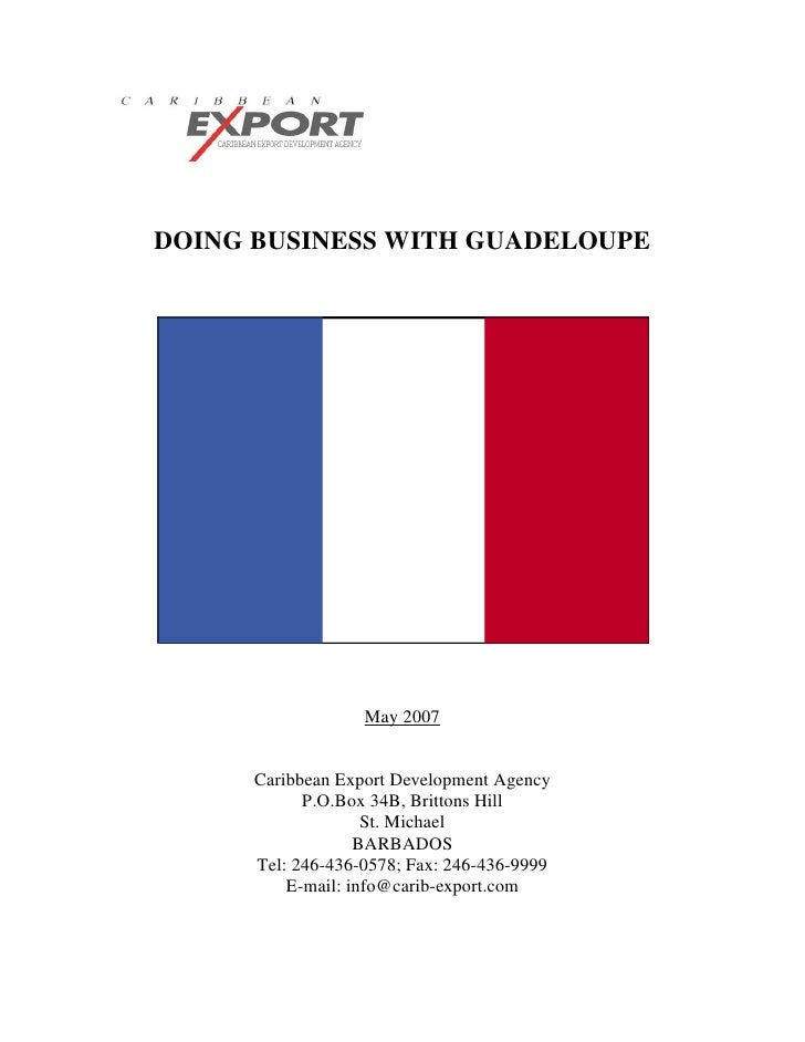 DOING BUSINESS WITH GUADELOUPE                   May 2007      Caribbean Export Development Agency            P.O.Box 34B,...