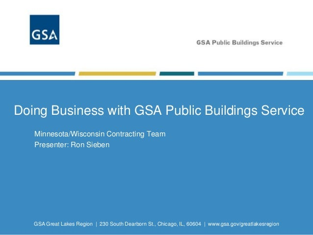 GSA Great Lakes Region | 230 South Dearborn St., Chicago, IL, 60604 | www.gsa.gov/greatlakesregion Doing Business with GSA...