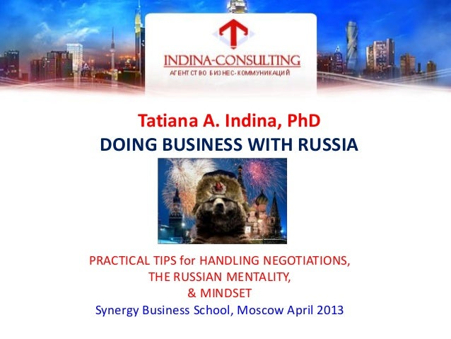 Tatiana A. Indina, PhDDOING BUSINESS WITH RUSSIAPRACTICAL TIPS for HANDLING NEGOTIATIONS,THE RUSSIAN MENTALITY,& MINDSETSy...