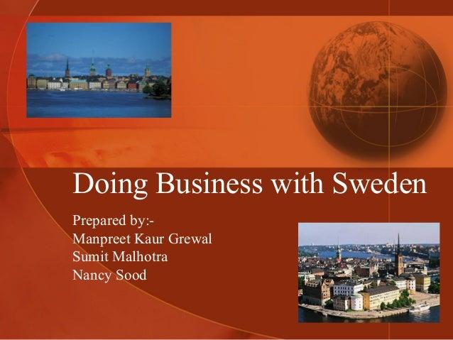 Doing Business with Sweden Prepared by:Manpreet Kaur Grewal Sumit Malhotra Nancy Sood