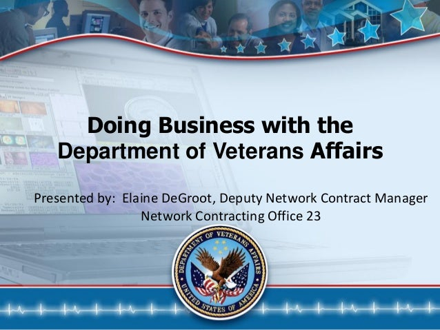 Doing Business with theDepartment of Veterans AffairsPresented by: Elaine DeGroot, Deputy Network Contract ManagerNetwork ...