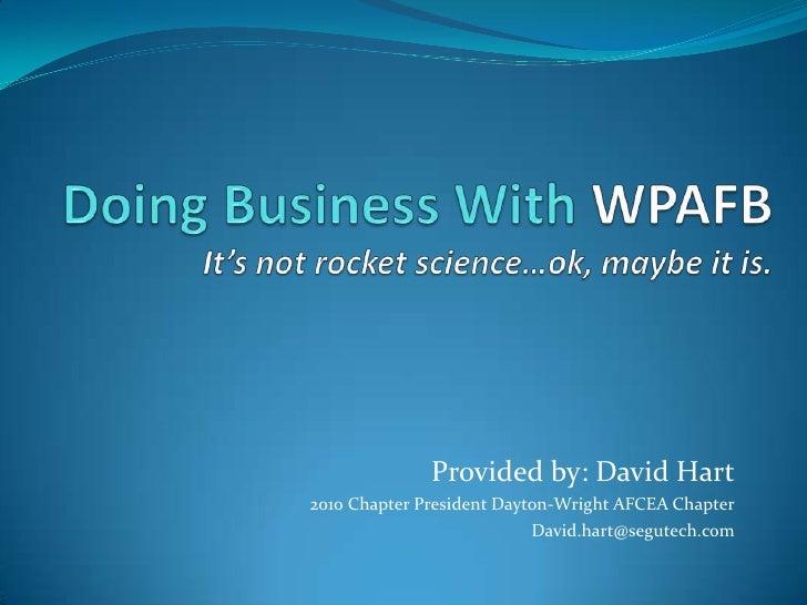 Provided by: David Hart 2010 Chapter President Dayton-Wright AFCEA Chapter                            David.hart@segutech....