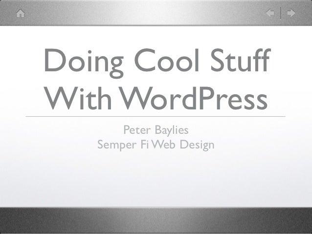 Doing Cool StuffWith WordPress       Peter Baylies   Semper Fi Web Design
