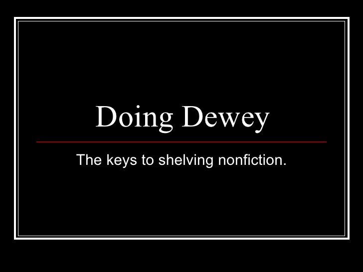 Doing Dewey The keys to shelving nonfiction.