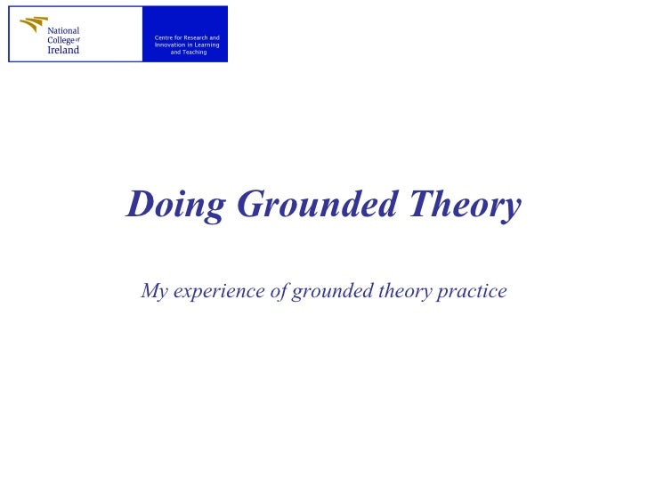 Doing Grounded Theory My experience of grounded theory practice