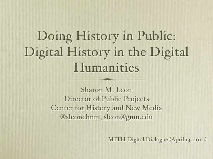 Doing History in Public: Digital History in the Digital          Humanities              Sharon M. Leon        Director of...