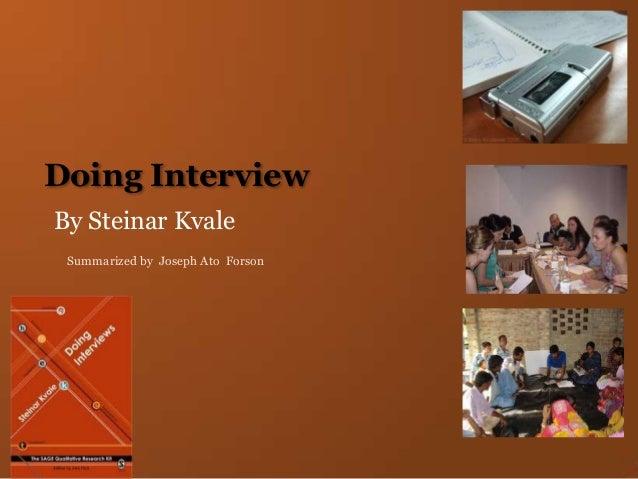 Doing InterviewBy Steinar KvaleSummarized by Joseph Ato Forson