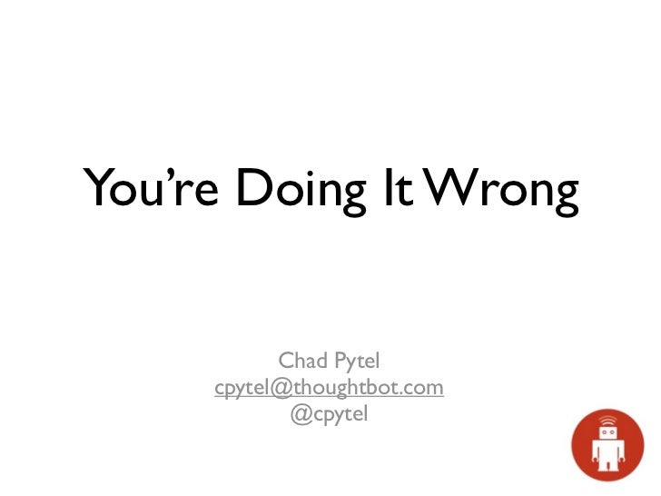 You're Doing It Wrong           Chad Pytel     cpytel@thoughtbot.com            @cpytel