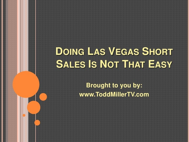 DOING LAS VEGAS SHORTSALES IS NOT THAT EASY     Brought to you by:    www.ToddMillerTV.com