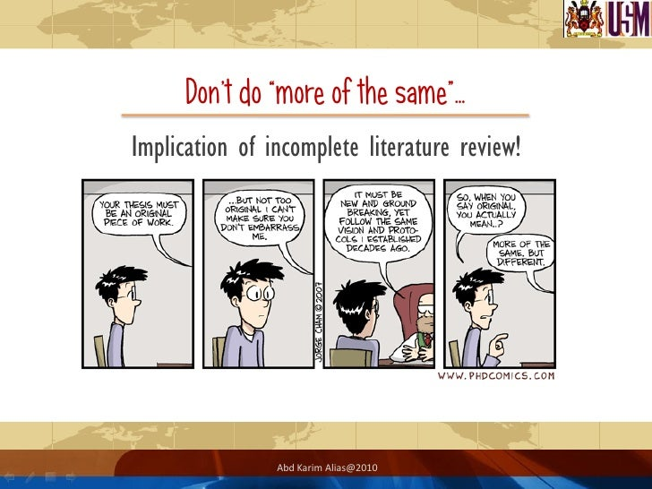 literature review for a thesis Try to build the literature review around your key topic or thesis: be relentless - show how each piece of literature contributes to, or challenges, your central theme.