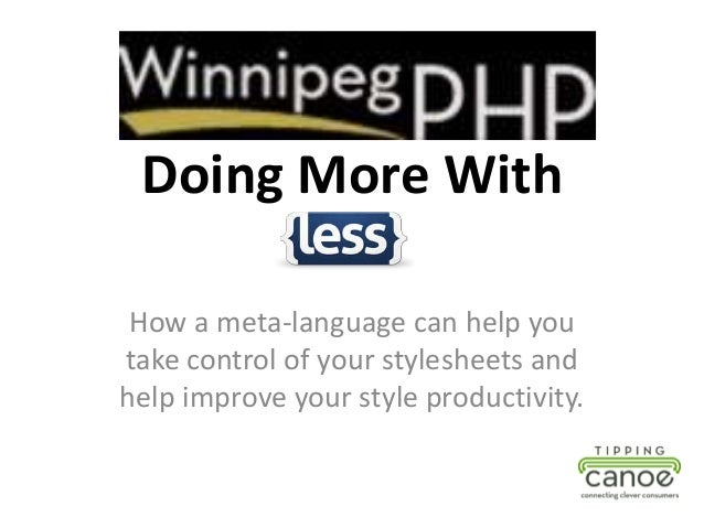 Doing More With How a meta-language can help youtake control of your stylesheets andhelp improve your style productivity.