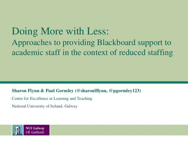 Doing More with Less:Approaches to providing Blackboard support toacademic staff in the context of reduced staffingSharon ...