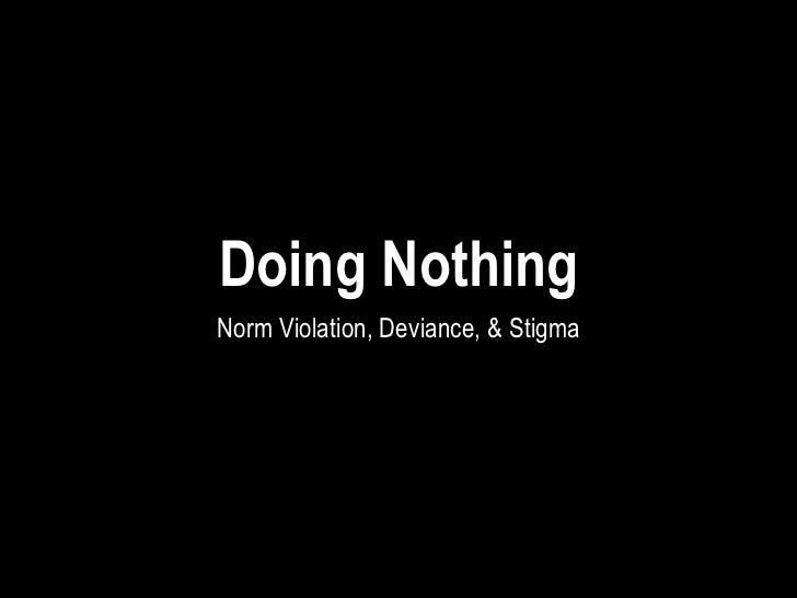 Doing NothingNorm Violation, Deviance, & Stigma