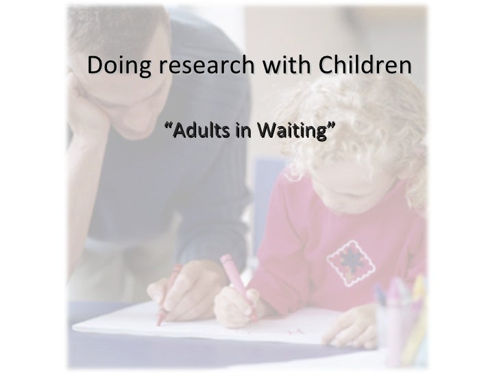 """Doing research with Children """" Adults in Waiting"""""""