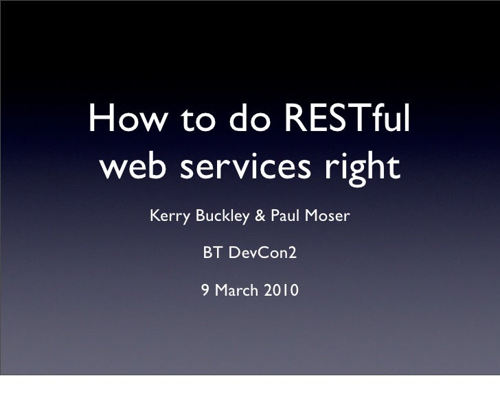 How to do RESTful web services right    Kerry Buckley & Paul Moser           BT DevCon2           9 March 2010