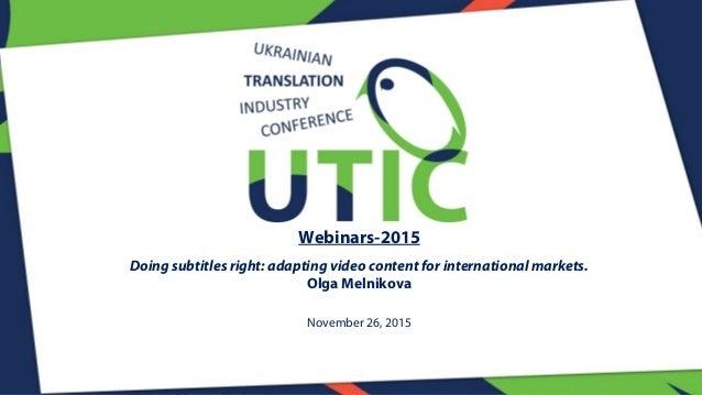 Webinars-2015 Doing subtitles right: adapting video content for international markets. Olga Melnikova November 26, 2015
