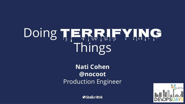 Doing Terrifying Things Nati Cohen @nocoot Production Engineer