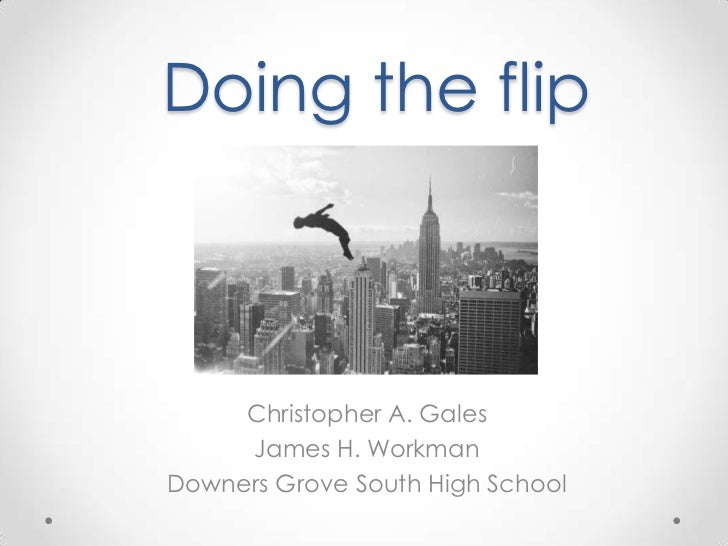 Doing the flip     Christopher A. Gales     James H. WorkmanDowners Grove South High School